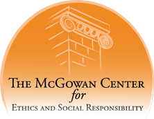 The McGowan Center for Ethics and Social Responsibility
